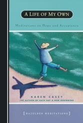 A Life of My Own - Meditations on Hope and Acceptance ebook by Karen Casey