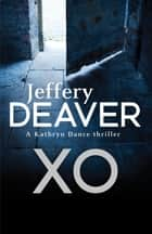 XO - Kathryn Dance Book 3 ebook by Jeffery Deaver