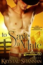 To Save A Mate - Somewhere, TX ebook by Krystal Shannan