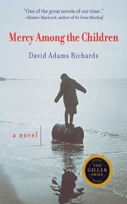 Mercy Among the Children - A Novel ebook by David Adams Richards