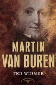 Martin Van Buren - The American Presidents Series: The 8th President, 1837-1841 ebook by Ted Widmer,Arthur M. Schlesinger