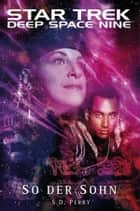 Star Trek - Deep Space Nine 8.09: So der Sohn ebook by S. D. Perry,Christian Humberg