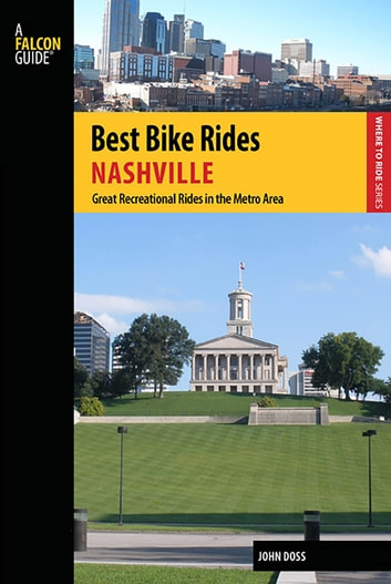 Best Bike Rides Nashville - A Guide to the Greatest Recreational Rides in the Metro Area ebook by John Doss