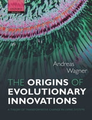 The Origins of Evolutionary Innovations - A Theory of Transformative Change in Living Systems ebook by Andreas Wagner