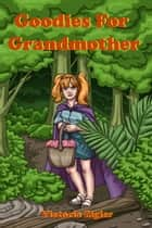 Goodies For Grandmother ebook by Victoria Zigler