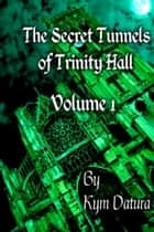 The Secret Tunnels of Trinity Hall Volume 1 ebook by Kym Datura