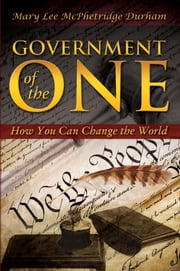 Government of The One - How Your Can Change the World ebook by Mary Lee Durham