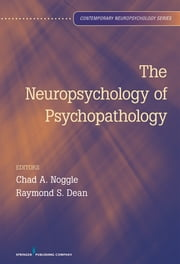 The Neuropsychology of Psychopathology ebook by Chad A. Noggle, PhD, ABN,Raymond S. Dean, PhD, ABPP, ABN, ABPdN