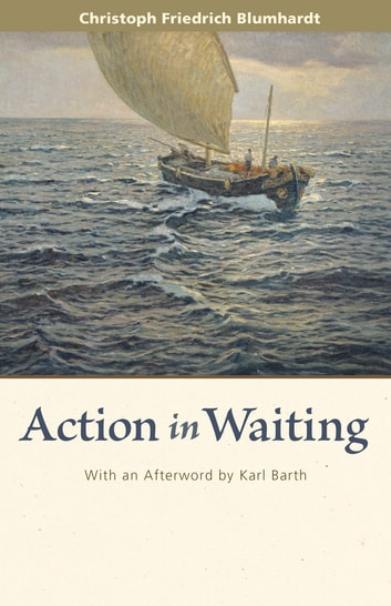 Action in Waiting ebook by Christoph Friedrich Blumhardt