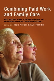 Combining paid work and family care ebook by Teppo Kröger,Sue Yeandle