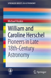 William and Caroline Herschel - Pioneers in Late 18th-Century Astronomy ebook by Michael Hoskin