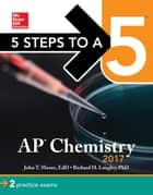 5 Steps to a 5: AP Chemistry 2017 ebook by John T. Moore, Richard H. Langley