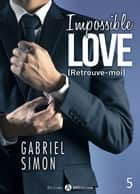 Impossible Love Retrouve-moi 5 ebook by Gabriel Simon