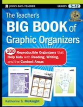 The Teacher's Big Book of Graphic Organizers - 100 Reproducible Organizers that Help Kids with Reading, Writing, and the Content Areas ebook by Katherine S. McKnight