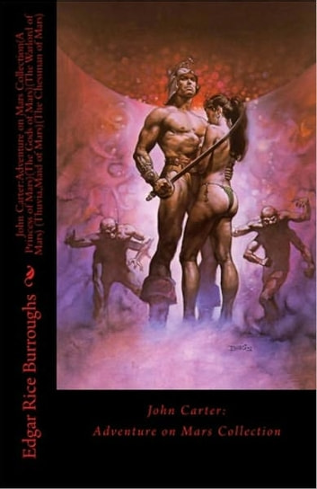 John Carter:Adventure on Mars Collection(A Princess of Mars)(The Gods of Mars)(The Warlord of Mars)(Thuvia,Maid of Mars)(The Chessman of Mars) ebook by Edgar Rice Burroughs