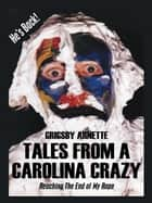 Tales from a Carolina Crazy - Reaching the End of My Rope ebook by GRIGSBY ARNETTE