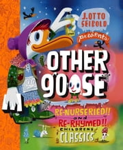 Other Goose - Re-Nurseried!! and Re-Rhymed!! Childrens Classics ebook by J.otto Seibold