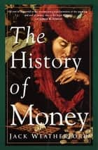 The History of Money eBook by Jack Weatherford