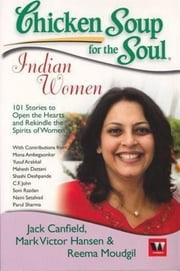 CHICKEN SOUP FOR THE SOUL:INDIAN WOMAN ebook by Jack Canfield,Reema Moudgil,Mark Victor Hansen