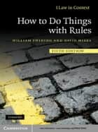 How to Do Things with Rules ebook by William Twining, David Miers