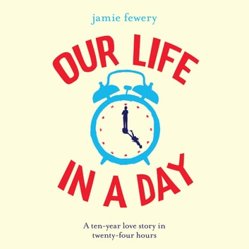 Our Life in a Day - The most uplifting and heartbreaking love story of 2019 audiobook by Jamie Fewery