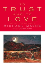 To Trust And To Love - Sermons and Addresses ebook by Michael Mayne