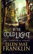 In the Cold Light ebook by Ellen Mae Franklin
