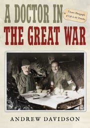 A Doctor in The Great War - Unseen Photographs of Life in the Trenches ebook by Andrew Davidson
