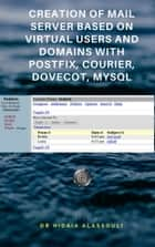 Creation of Mail Server Based on Virtual Users and Domains - With Postfix, Courier, Dovecot, MySQL ebook by Dr. Hidaia Alassouli