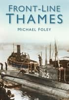Front-Line Thames ebook by Michael Foley