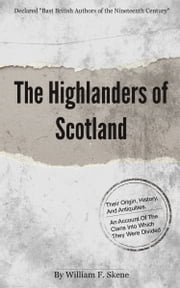 The Highlanders of Scotland ebook by Skene, William F.