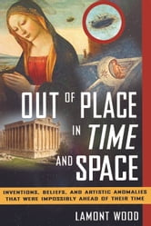 Out of Place in Time and Space ebook by Lamont Wood