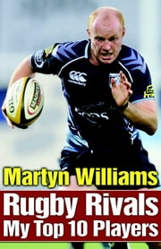 Rugby Rivals - My Top 10 Players ebook by Martyn Williams