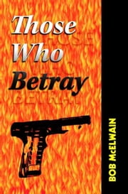 Those Who Betray ebook by Bob McElwain