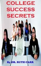 College Success Secrets ebook by Dr. Ruth Carr