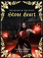 Stone Heart: Heart of the Staff ebook by Carol Marrs Phipps,Tom Phipps