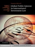 Global Public Interest in International Investment Law ebook by Dr Andreas Kulick