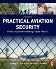 Practical Aviation Security - Predicting and Preventing Future Threats ebook by Jeffrey Price,Jeffrey Forrest