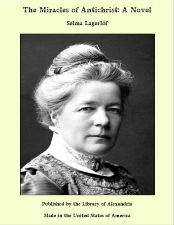 The Miracles of Antichrist: A Novel ebook by Selma Lagerlöf