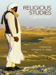Religious Studies - A Global View ebook by Gregory D. Alles