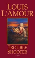Trouble Shooter - A Novel ekitaplar by Louis L'Amour