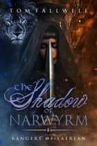The Shadow of Narwyrm ebook by Tom Fallwell