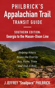 "Philbrick's Appalachian Trail Transit Guide, Southern Edition: Georgia to the Mason-Dixon Line ebook by J Jeffrey ""Snailpace"" Philbrick"