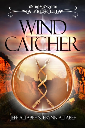 La Prescelta: Wind Catcher - La Prescelta - Libro 1 ebook by Jeff Altabef,Erynn Altabef
