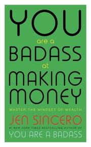 You Are a Badass at Making Money - Master the Mindset of Wealth: Learn how to save your money with one of the world's most exciting self help authors 電子書 by Jen Sincero