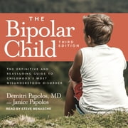 The Bipolar Child - The Definitive and Reassuring Guide to Childhood's Most Misunderstood Disorder audiobook by Demitri Papolos, MD, Janice Papolos
