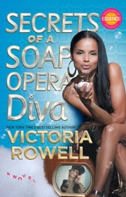 Secrets of a Soap Opera Diva - A Novel ebook by Victoria Rowell