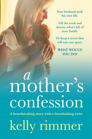 A Mother's Confession - A heartbreaking story with a breathtaking twist ebook by Kelly Rimmer