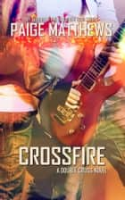 Crossfire - A Double Cross Novel ebook by Paige Matthews