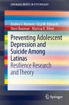 Preventing Adolescent Depression and Suicide Among Latinas ebook by Andrea J. Romero,Sheri Bauman,Marissa K Ritter,Lisa M. Edwards